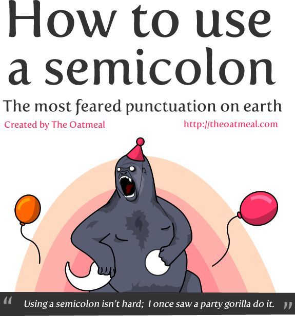 This is  hilarious. How to use a semicolon - The Oatmeal (http://www.theoatmeal.com)