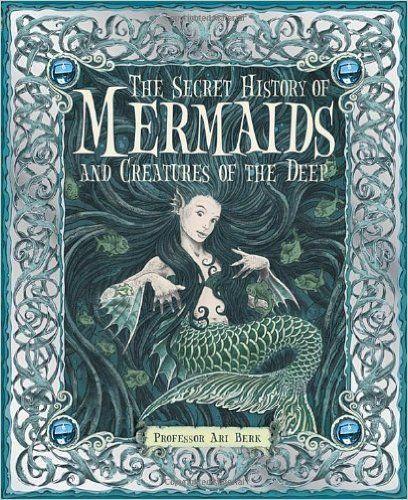 The Secret History of Mermaids: Ari Berk, Wayne Anderson, Virginia Lee, Douglas Carrell, Gary Chalk, Matt Dangler: 9780763645151: Amazon.com: Books