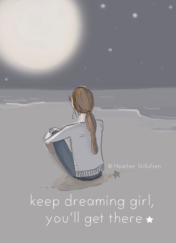 Keep Dreaming Girl You'll Get there...  by RoseHillDesignStudio