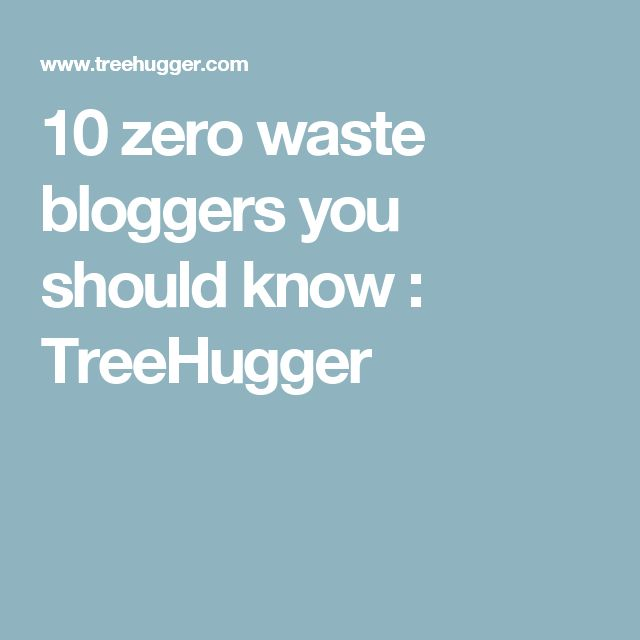 10 zero waste bloggers you should know : TreeHugger