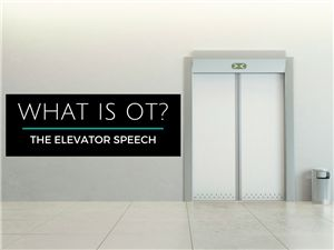 """Let's say you find yourself in an elevator (or in the line at the grocery store or wherever!) and someone asks you, """"what is occupational therapy?"""" How do you respond? We asked our social media friends to share their """"elevator speech."""""""
