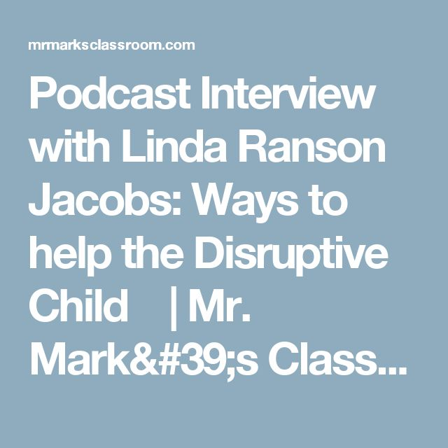 Podcast Interview with Linda Ranson Jacobs: Ways to help the Disruptive Child | Mr. Mark's Classroom