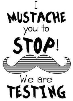 Who says testing has to be boring? I mustache you to hang this adorable sign on your door when testing.