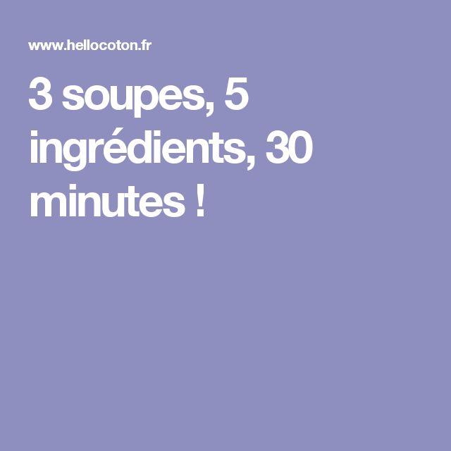3 soupes, 5 ingrédients, 30 minutes !