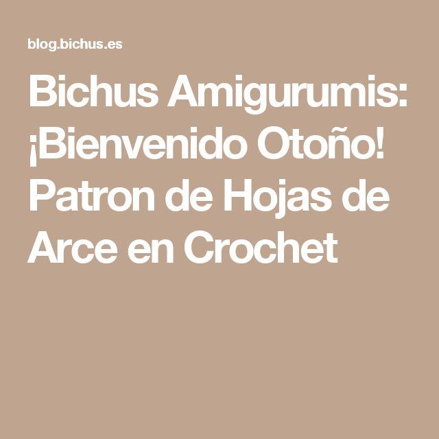 Bichus Amigurumis: ¡Bienvenido Otoño! Patron de Hojas de Arce en Crochet