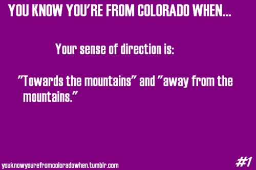 "This is insanely true. I get SO lost without the mountains. Even when I'm in Virginia and I know the beach is always to the East, I'm like ""So.... which way are we going again?"""
