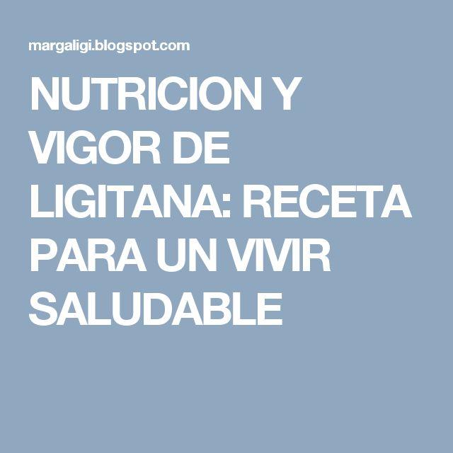 NUTRICION Y VIGOR DE LIGITANA: RECETA PARA UN VIVIR SALUDABLE