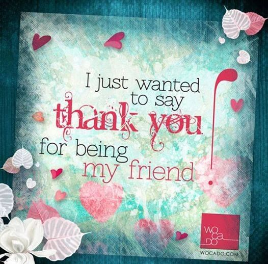 Thank you for being my friend..