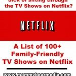 """The Best Netflix TV Shows List"" Thjis list was last updated 1yr ago, so some of these will no longer be on Netflix.  It would also be prudent to read parent reviews on some of these films."