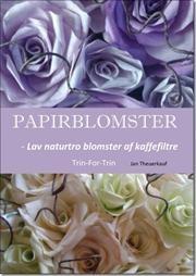Papirblomster - Lav naturtro blomster af kaffefiltre af Jan Theuerkauf , ISBN