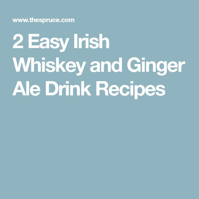 2 Easy Irish Whiskey and Ginger Ale Drink Recipes