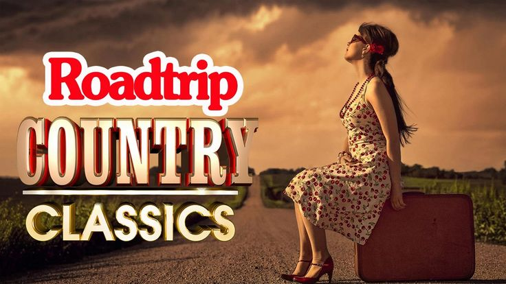 Best Classic Roadtrip Country Songs - Top 100 Country Songs For Roadtrip