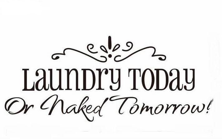 Laundry today or naked tomorrow -sisustus- /seinätarra kodinhoitohuoneeseen, kylpyhuoneeseen tai pyykinpesukoneen kylkeen.     Koko: 58cm x 24cm