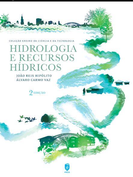 HIDROLOGIA E RECURSOS HÍDRICOS  Autor:  JOÃO REIS HIPÓLITO, ÁLVARO CARMO VAZ  ISBN:  978-972-8469-86-3