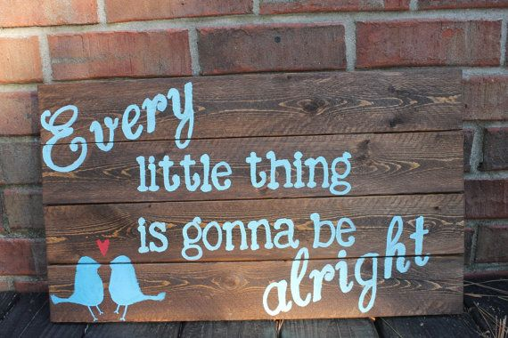 Wooden Sign- Pallet Art: Every little thing is gonna be alright