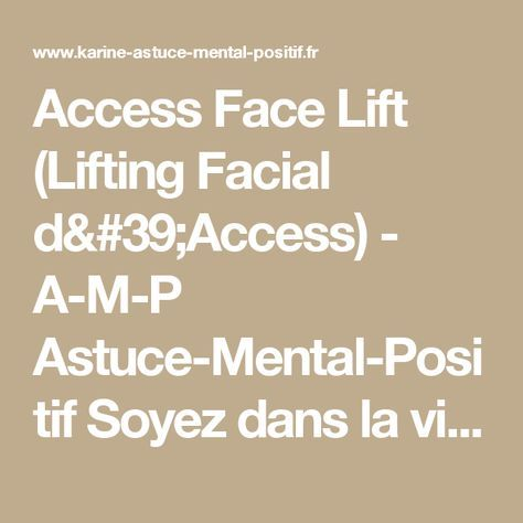 Access Face Lift (Lifting Facial d'Access) - A-M-P Astuce-Mental-Positif Soyez dans la vibration