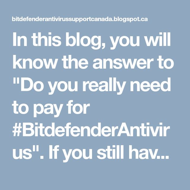 """In this blog, you will know the answer to """"Do you really need to pay for #BitdefenderAntivirus"""". If you still have any doubts in your mind, you can call our #BitdefenderTechnicalSupportNumber 1-855-253-4222 and clear it."""