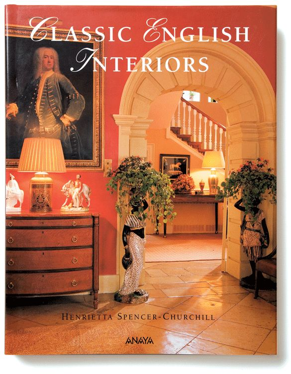 Classic English Interiors By Henrietta Spencer Churchill