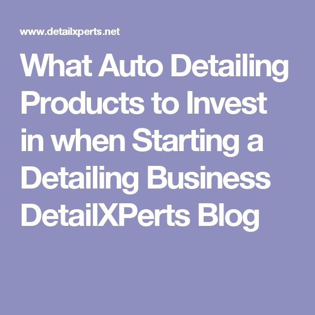 What Auto Detailing Products to Invest in when Starting a Detailing Business DetailXPerts Blog