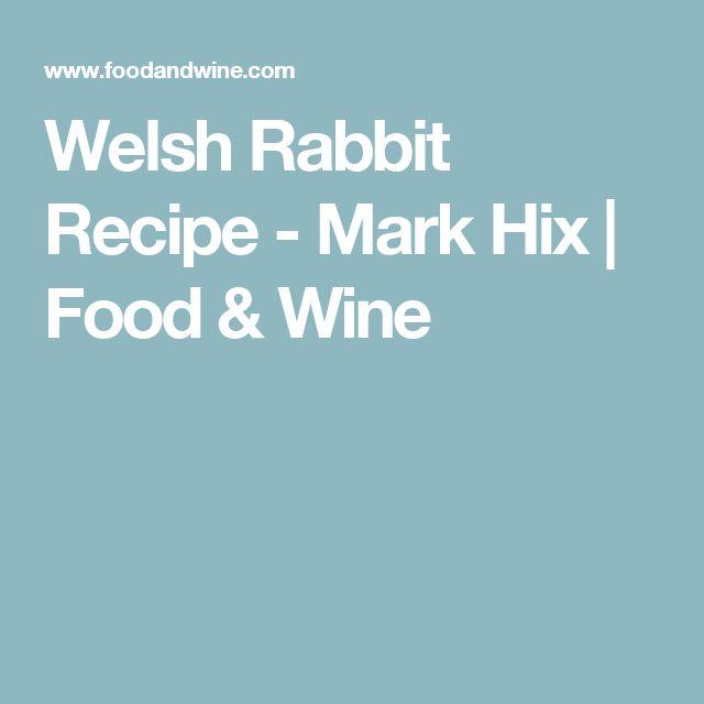 Welsh Rabbit Recipe - Mark Hix | Food & Wine