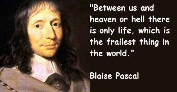 the life of blaise pascal Fun facts about the life and work of blaise pascal, mathematician, philosopher, and writer 1 pascal's wager is often proffered as a good rational argument for.