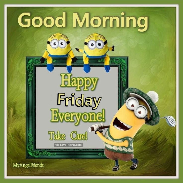 Good Morning Happy Friday ~