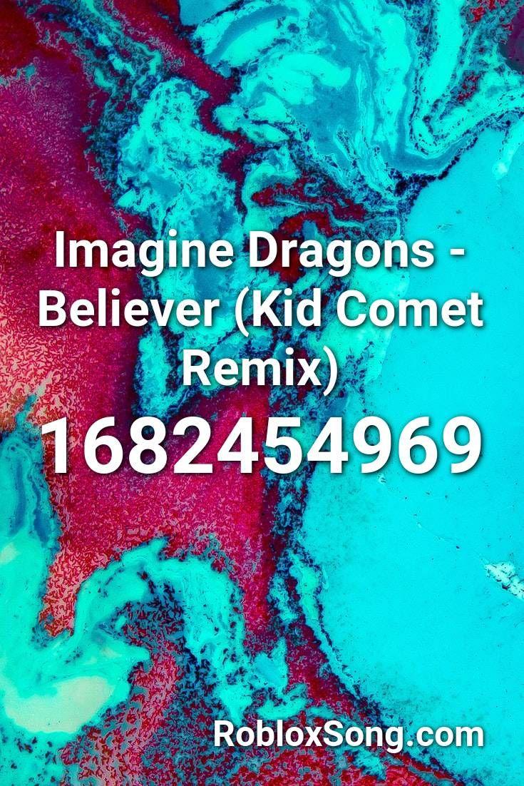 Imagine Dragons Believer Kid Comet Remix Roblox Id Roblox