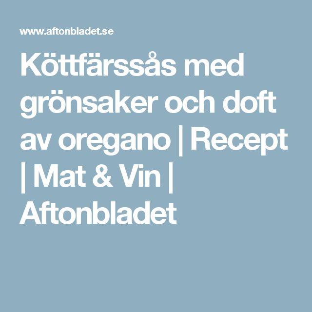 Köttfärssås med grönsaker och doft av oregano   Recept   Mat & Vin   Aftonbladet