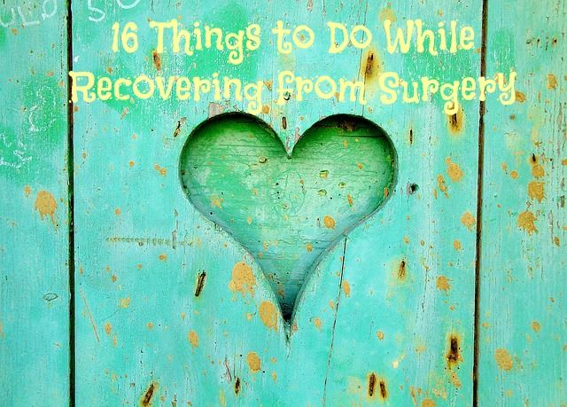 16 Things to Do While Recovering from Surgery