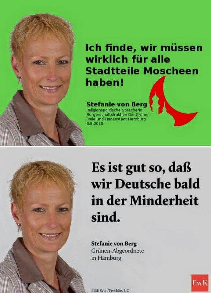 Feinde Deutschlands: Die Grünen! Stefanie von Berg: Ich finde, wir müssen wirklich in allen Stadtteilen Moscheen haben. Es ist gut so, dass wir Deutsche bald in der Minderheit sind.