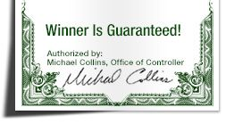 Winner Is Guaranteed! Authorized by: Michael Collins, Office of Controller