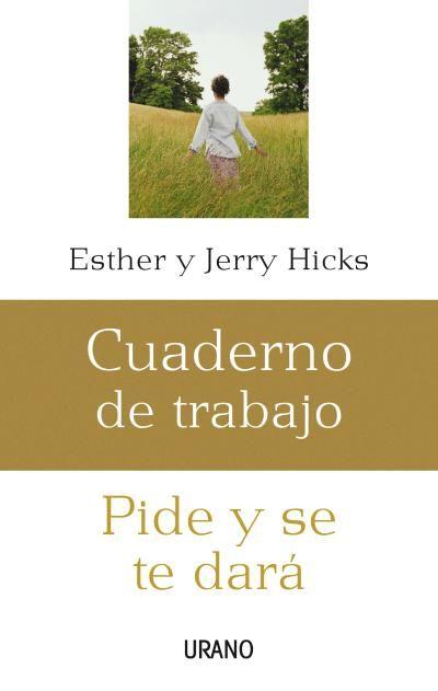 Pide y se te dará: cuaderno de trabajo // Esther Hicks // CRECIMIENTO PERSONAL