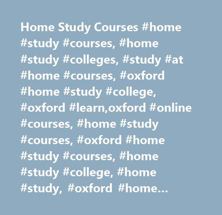 Home Study Courses #home #study #courses, #home #study #colleges, #study #at #home #courses, #oxford #home #study #college, #oxford #learn,oxford #online #courses, #home #study #courses, #oxford #home #study #courses, #home #study #college, #home #study, #oxford #home #study #college, #online #college #courses…
