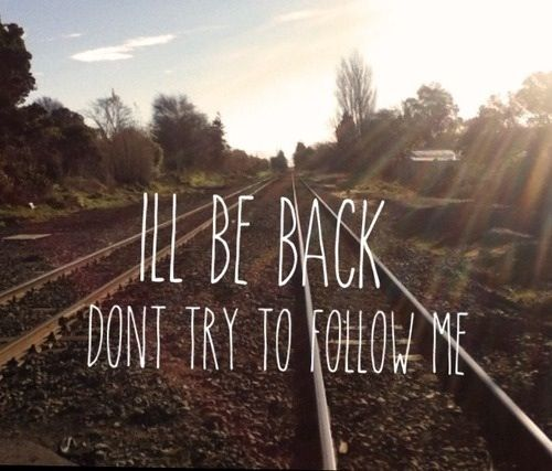 """Cuz I'll return as soon as possible..."" - Misguided Ghosts, Paramore"