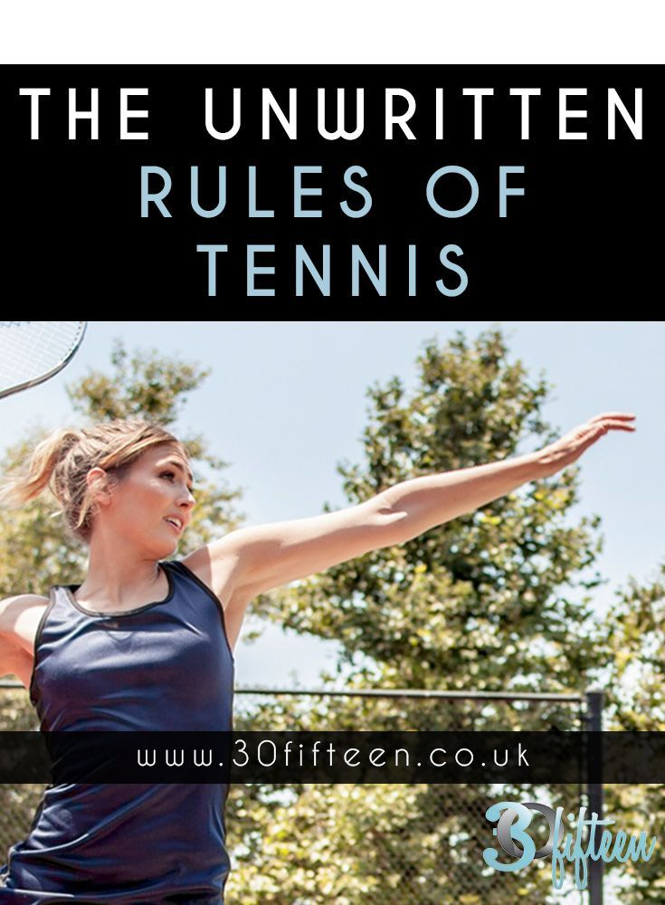 Tennis rules that aren't necessarily in the rule book!   30Fifteen | Tennis | Tennis Rules | Unwritten Rules Of Tennis | Play Tennis | Fitness | Workout | Health  | Wellness | Blog #tennistips