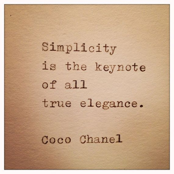 """Simplicity is the keynote of all true elegance."" - Coco Chanel quote"