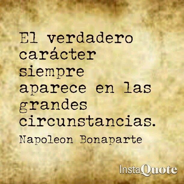 El verdadero carácter siempre aparece en las grandes circunstancias. Frases de Napoleon Bonaparte