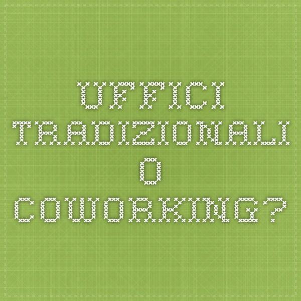 Uffici tradizionali o coworking?