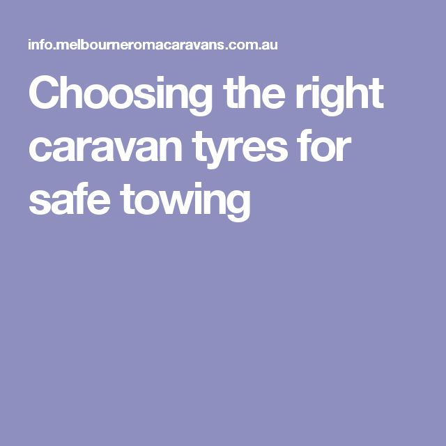 Choosing the right caravan tyres for safe towing