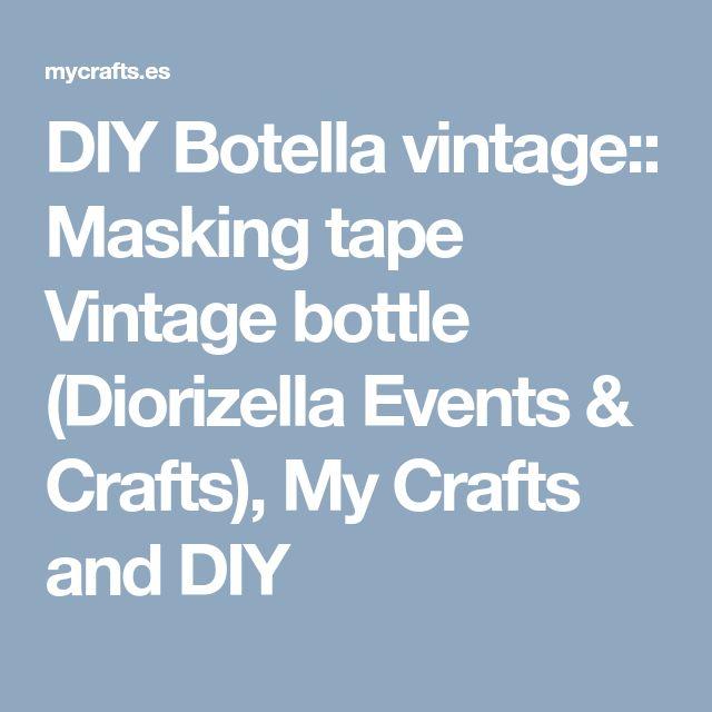 DIY Botella vintage:: Masking tape Vintage bottle (Diorizella Events & Crafts), My Crafts and DIY
