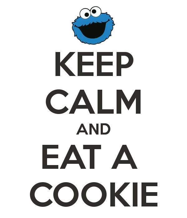Keep Calm and eat a cookie! (because I can't eat cookies anymore so you should for my sake!)