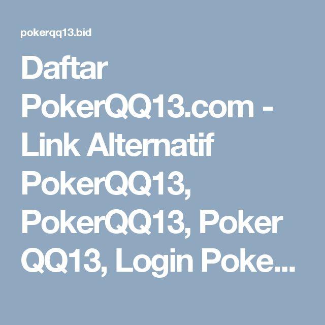 Daftar PokerQQ13.com - Link Alternatif PokerQQ13, PokerQQ13, Poker QQ13, Login PokerQQ13
