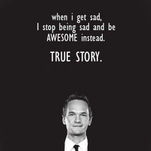 barney stinson quotesLife Motto, Mothers, Inspiration, Quotes, Awesome, Funny, Neil Patricks Harry, Barneys, True Stories