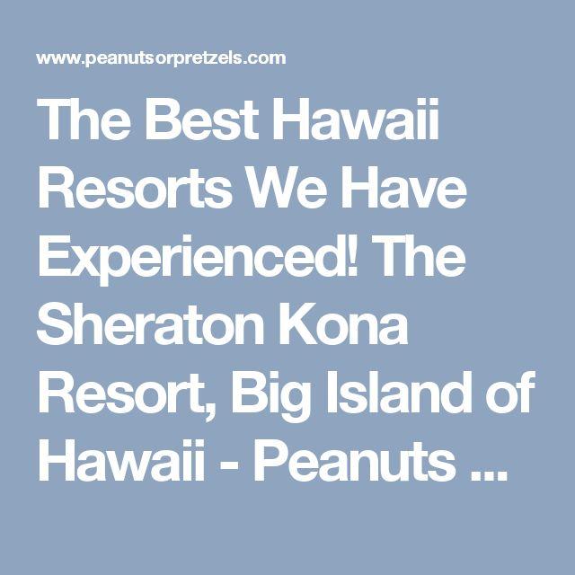 The Best Hawaii Resorts We Have Experienced! The Sheraton Kona Resort, Big Island of Hawaii - Peanuts or Pretzels