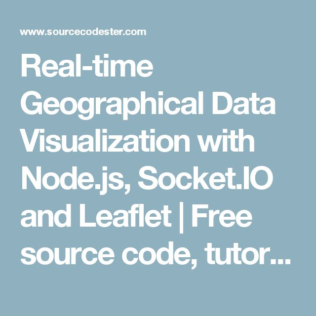 Real-time Geographical Data Visualization with Node.js, Socket.IO and Leaflet | Free source code, tutorials and articles