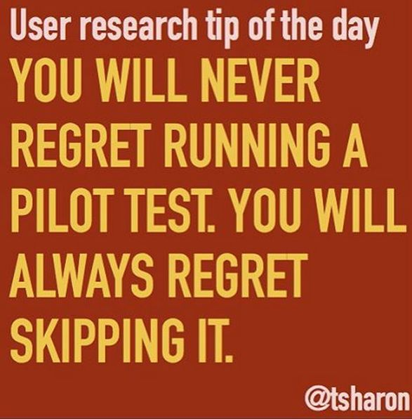 You will never regret running a pilot test. You will always regret skipping it.