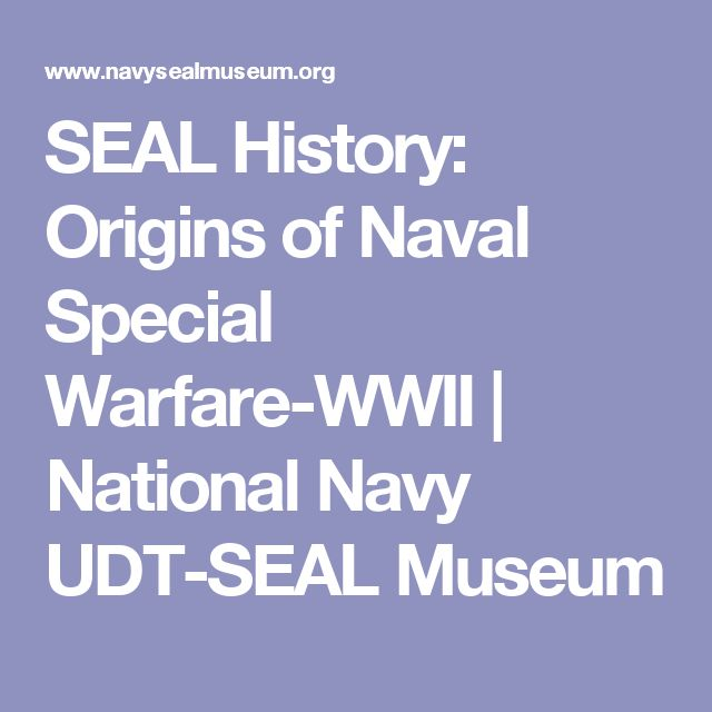 SEAL History: Origins of Naval Special Warfare-WWII | National Navy UDT-SEAL Museum