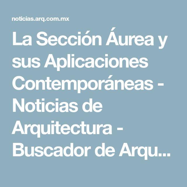 La Sección Áurea y sus Aplicaciones Contemporáneas - Noticias de Arquitectura - Buscador de Arquitectura