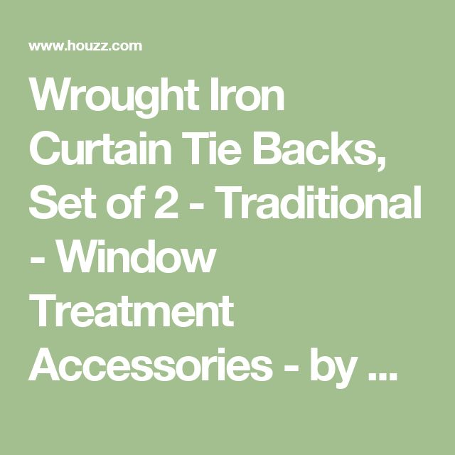 Wrought Iron Curtain Tie Backs, Set of 2 - Traditional - Window Treatment Accessories - by Molly Petraska