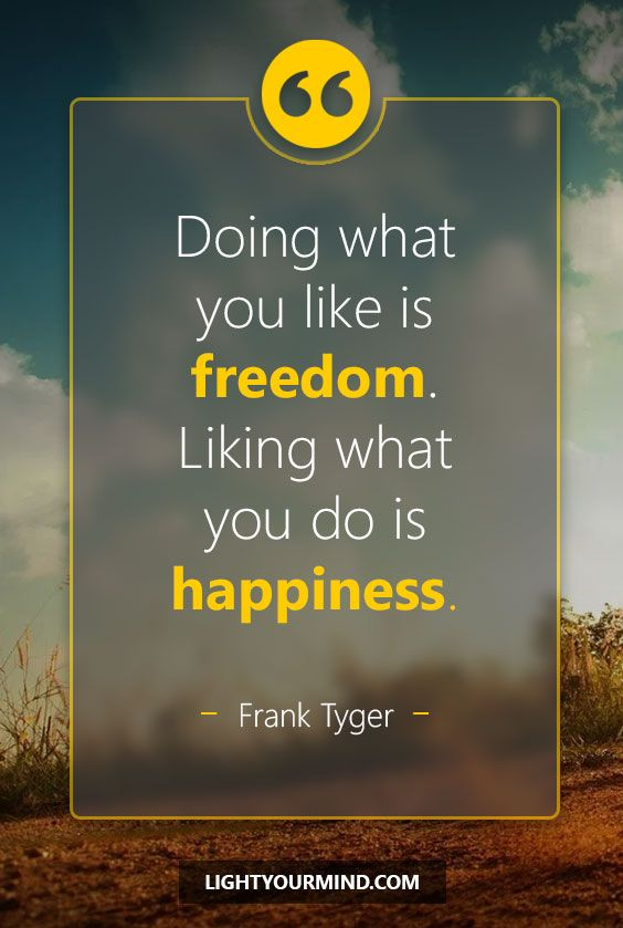Doing what you like is freedom. Liking what you do is happiness. Frank Tyger | | Happiness Quotes | Inspirational Quotes | Motivational Quotes
